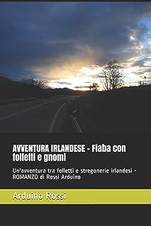 AVVENTURA IRLANDESE - Fiaba con folletti e gnomi: Un'avventura tra folletti e stregonerie irlandesi - ROMANZO di Rossi Ard...
