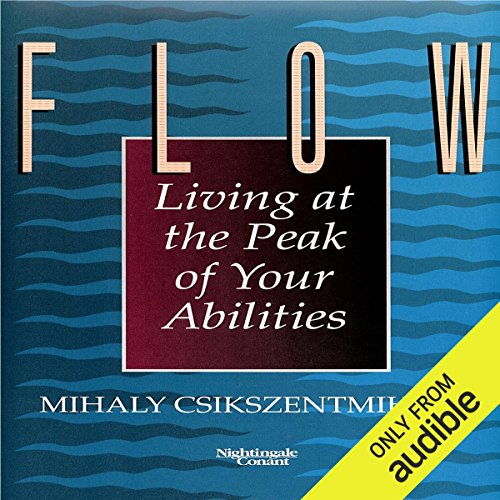 Flow     Living at the Peak of Your Abilities               By:                                                                                                                                 Mihaly Csikszentmihalyi Ph.D.                               Narrated by:                                                                                                                                 Mihaly Csikszentmihalyi Ph.D.                      Length: 5 hrs and 31 mins     218 ratings     Overall 4.3