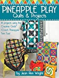 Pineapple Play Quilts & Projects: 14 Projects Using the Creative Grids(R) 10-Inch Pineapple Trim Tool (Landauer) Create Perfect 6-, 8-, or 10-Inch Finished Blocks with No Math and No Measuring