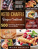 Keto Chaffle Recipes Cookbook #2020: 500 Quick & Easy, Mouth-watering, Low-Carb Waffles to Lose Weight with taste and...