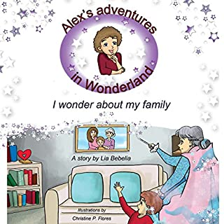 Alex's Adventures in Wonderland: I Wonder about My Family                   By:                                                                                                                                 Lia Bebelia                               Narrated by:                                                                                                                                 Lia Bebelia                      Length: 14 mins     4 ratings     Overall 5.0