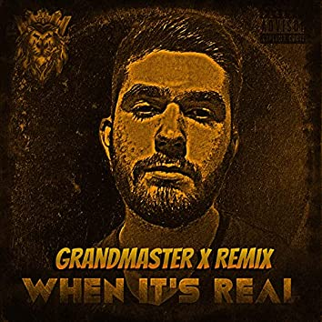 When It's Real (Grandmaster X Remix)