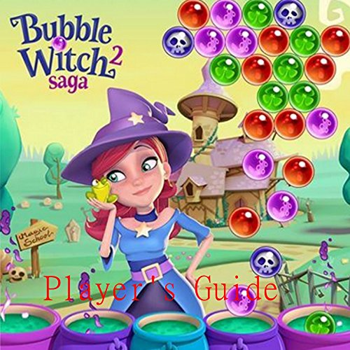 Bubble Witch Saga 2 Game Player's Guide - Tips, Tricks and Strategies (English Edition)