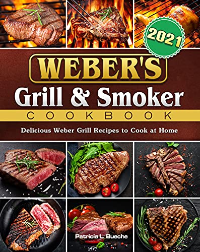 Weber's Grill & Smoker Cookbook 2021: Delicious Weber Grill Recipes to Cook at Home (English Edition)