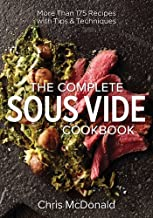 Complete Sous Vide Cookbook: 150 Recipes Plus Tips and Techniques: More Than 175 Recipes with Tips & Techniques