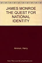 JAMES MONROE THE QUEST FOR NATIONAL IDENTITY