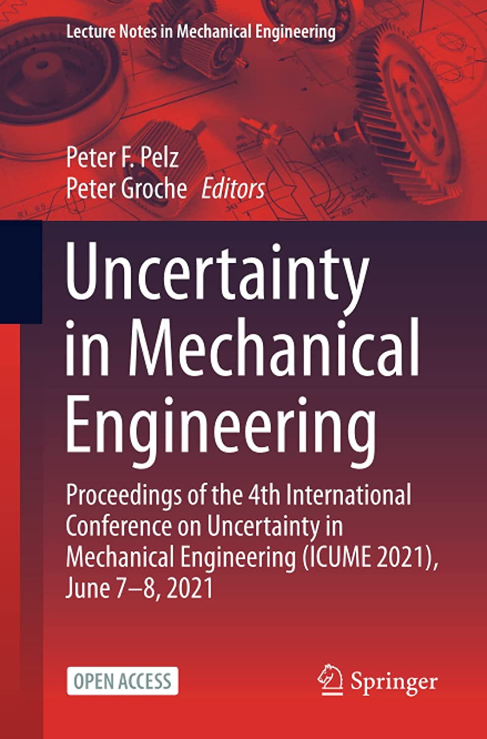 Uncertainty in Mechanical Engineering: Proceedings of the 4th International Conference on Uncertainty in Mechanical Engineering (ICUME 2021), June 7–8, 2021 (Lecture Notes in Mechanical Engineering)