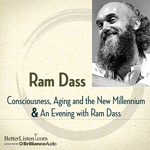 Consciousness, Aging, and the New Millennium and An Evening with Ram Dass                   By:                                                                                                                                 Ram Dass                               Narrated by:                                                                                                                                 Ram Dass                      Length: 4 hrs and 5 mins     80 ratings     Overall 4.8