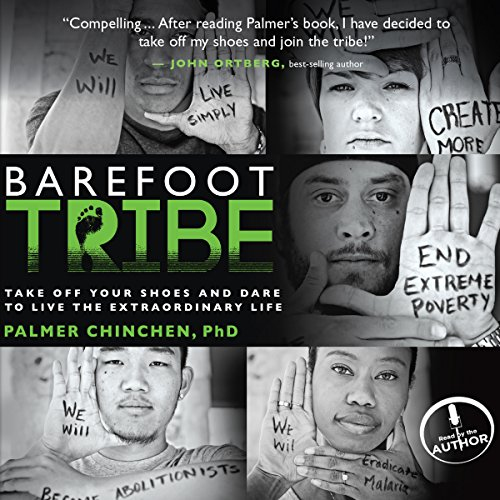 Barefoot Tribe     Take Off Your Shoes and Dare to Live the Extraordinary Life              By:                                                                                                                                 Palmer Chinchen                               Narrated by:                                                                                                                                 Palmer Chinchen                      Length: 4 hrs and 27 mins     2 ratings     Overall 5.0