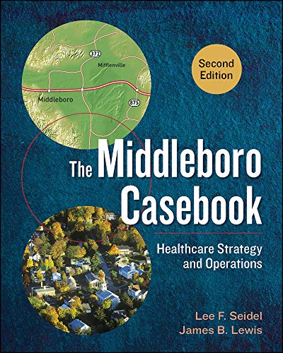 Compare Textbook Prices for The Middleboro Casebook: Healthcare Strategy and Operations, Second Edition 2 Edition ISBN 9781567938562 by Seidel, Lee