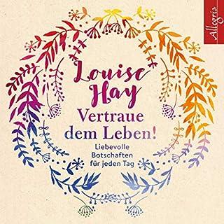 Vertraue dem Leben!     Liebevolle Botschaften für jeden Tag              Autor:                                                                                                                                 Louise Hay                               Sprecher:                                                                                                                                 Rahel Comtesse                      Spieldauer: 8 Std. und 3 Min.     1 Bewertung     Gesamt 5,0