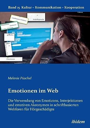 Emotionen im Web: Die Verwendung von Emoticons, Interjektionen und emotiven Akronymen in schriftbasierten Webforen für Hörgeschädigte.
