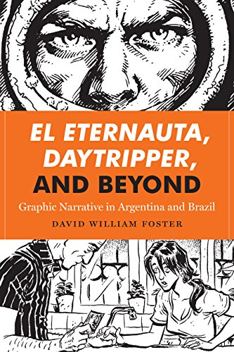 El Eternauta, Daytripper, and Beyond: Graphic Narrative in Argentina and Brazil (World Comics and Graphic Nonfiction Series) (English Edition)