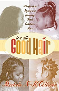 It's All Good Hair: The Guide to Styling and Grooming Black Children's Hair