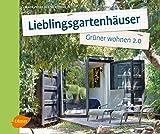 Lieblingsgartenhäuser: Grüner wohnen 2.0