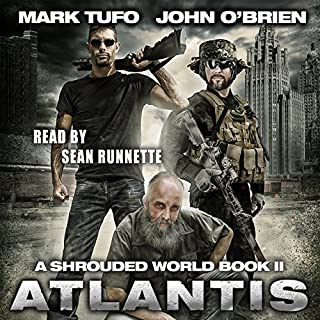 Atlantis     A Shrouded World, Book 2              Written by:                                                                                                                                 Mark Tufo,                                                                                        John O'Brien                               Narrated by:                                                                                                                                 Sean Runnette                      Length: 9 hrs and 30 mins     12 ratings     Overall 4.8