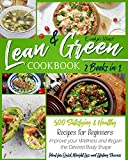 Lean and Green Cookbook: 2 Books in 1: 500 Satisfying & Healthy Recipes for Beginners | Improve your Wellness and Regain the Desired Body Shape | Ideal for Quick Weight Loss and Lifelong Success