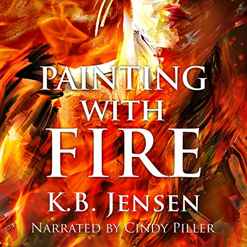 Painting with Fire     An Artistic Murder Mystery              By:                                                                                                                                 K.B. Jensen                               Narrated by:                                                                                                                                 Cindy Piller                      Length: 5 hrs and 59 mins     17 ratings     Overall 4.4