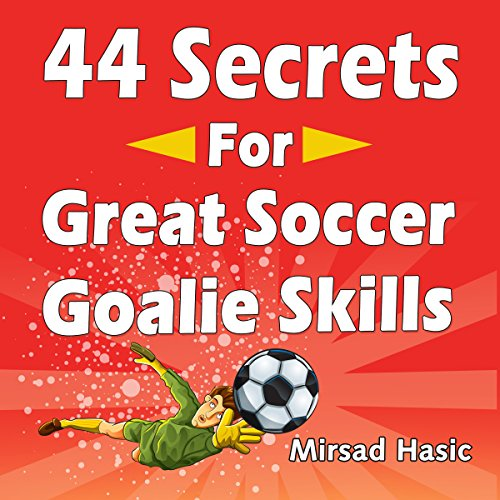 44 Secrets for Great Soccer Goalie Skills audiobook cover art