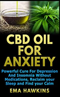 CBD OIL FOR ANXIETY: Powerful Cure for Depression and Insomnia Without Medications, Reclaim your Sleep and Find your Calm ...