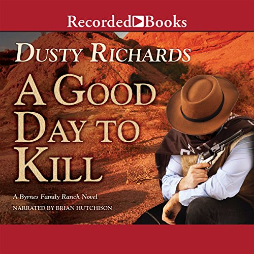 A Good Day to Kill                   By:                                                                                                                                 Dusty Richards                               Narrated by:                                                                                                                                 Brian Hutchison                      Length: 9 hrs and 38 mins     16 ratings     Overall 4.3