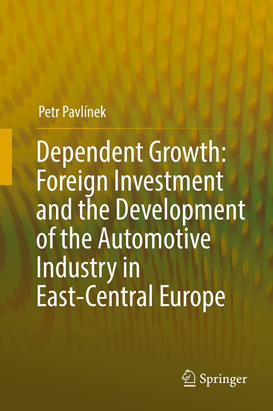 露出度の高いオートマトンアンビエントDependent Growth: Foreign Investment and the Development of the Automotive Industry in East-Central Europe (English Edition)
