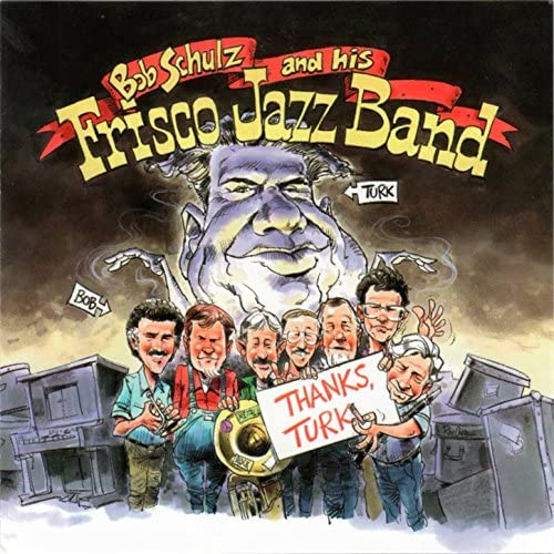 Bob Schulz and His Frisco Jazz Band feat. Tom Bartlett, Ray Skjelbred, Scott Anthony, Bill Carroll, Wayne Jones, Bob Schulz & Kim Cusack