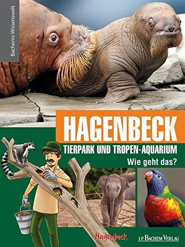 Hagenbeck Tierpark und Tropen-Aquarium - Wie geht das?: Bachems Wissenswelt