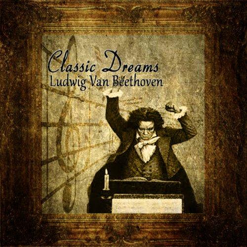 Classic Dreams: Ludwig Van Beethoven