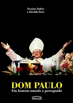 Dom Paulo Evaristo Arns – um homem amado e perseguido