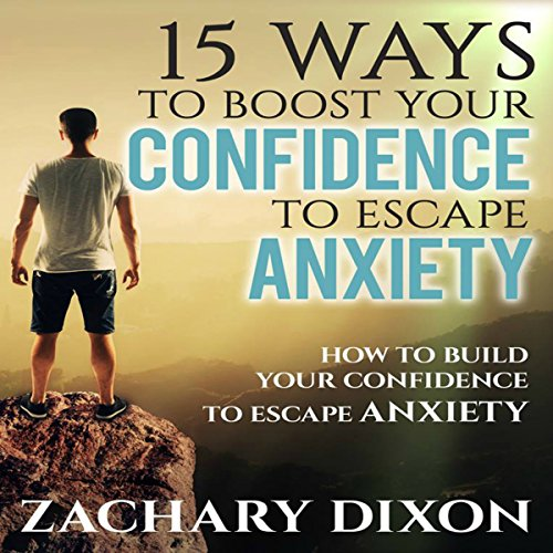 15 Ways to Boost Your Confidence When Feeling Anxious audiobook cover art