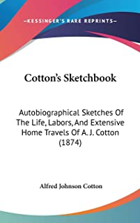 Cotton's Sketchbook: Autobiographical Sketches Of The Life, Labors, And Extensive Home Travels Of A. J. Cotton (1874)
