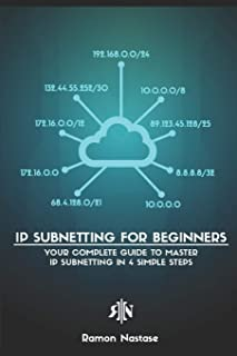 IP Subnetting for Beginners: Your Complete Guide to Master IP Subnetting in 4 Simple Steps (Computer Networking Series)