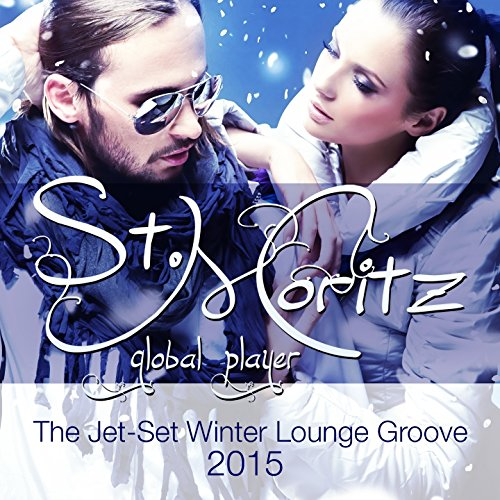 Global Player St.Moritz 2015 (The Jet-Set Winter Lounge Groove)