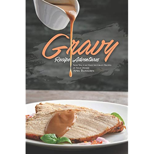 Gravy Recipe Adventures: Now You Can Have the Gravy Recipes of Your Dreams