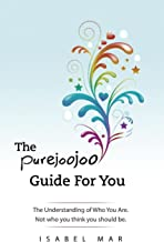 The Purejoojoo Guide for You: The Understanding of Who You Are. Not Who You Think You Should Be.