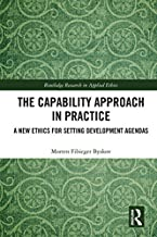 The Capability Approach in Practice: A New Ethics in Setting Development Agendas (Routledge Research in Applied Ethics)