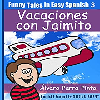 Funny Tales in Easy Spanish Volume 3: Vacaciones con Jaimito (Spanish Edition)                   By:                                                                                                                                 Alvaro Parra Pinto                               Narrated by:                                                                                                                                 Claudia R. Barrett                      Length: 40 mins     2 ratings     Overall 4.5