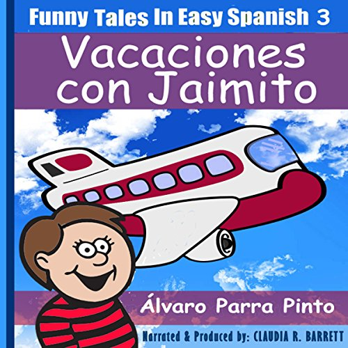 Funny Tales in Easy Spanish Volume 3: Vacaciones con Jaimito (Spanish Edition) audiobook cover art