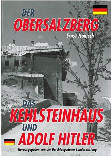 Der Obersalzberg, das Kehlsteinhaus und Adolf Hitler: Der Herrscher am Berg. Das Kehlsteinhaus und Adolf Hitler