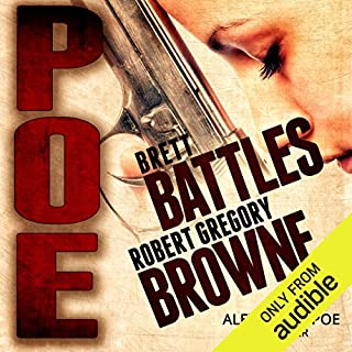 Poe     An Alexandra Poe Thriller, Book 1              By:                                                                                                                                 Brett Battles,                                                                                        Robert Gregory Browne                               Narrated by:                                                                                                                                 Abby Craden                      Length: 9 hrs and 4 mins     134 ratings     Overall 4.1