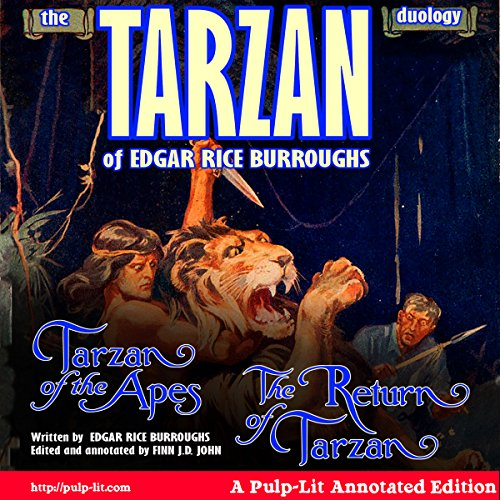 The Tarzan Duology of Edgar Rice Burroughs     Tarzan of the Apes and The Return of Tarzan: A Pulp-Lit Annotated Edition              By:                                                                                                                                 Edgar Rice Burroughs,                                                                                        Finn J.D. John                               Narrated by:                                                                                                                                 Finn J.D. John                      Length: 16 hrs and 20 mins     56 ratings     Overall 4.6