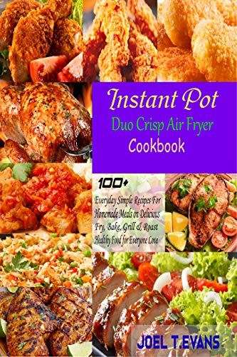 Instant Pot Duo Crisp Air Fryer Cookbook: Everyday Simple Recipes For Homemade Meals on Delicious, Fry, Bake, Grill & Roast Healthy Food for Everyone Love. (English Edition)