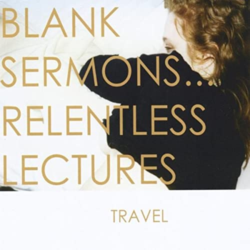 Blank Sermons... Relentless Lectures