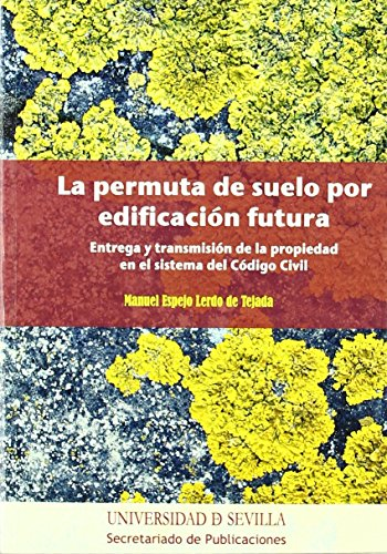 La permuta de suelo por edificación futura: Entrega y transmisión de la propiedad en el sistema del Código Civil (Serie Derecho) de Manuel Espejo Lerdo de Tejada (14 jun 2011) Tapa blanda