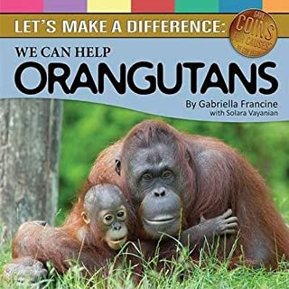 Let's Make a Difference: We Can Help Orangutans (Save Coins for Causes Book 1)