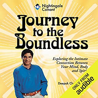 Journey to the Boundless                   By:                                                                                                                                 Deepak Chopra                               Narrated by:                                                                                                                                 Deepak Chopra                      Length: 7 hrs and 18 mins     3 ratings     Overall 4.7