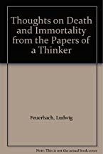 Thoughts on Death and Immortality from the Papers of a Thinker