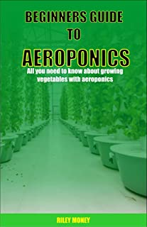 Beginners Guide to Aeroponics: All you need to know about growing vegetables aeroponics