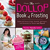 The Dollop Book of Frosting: Sweet and Savory Icings, Spreads, Meringues, and Ganaches for Dessert and Beyond